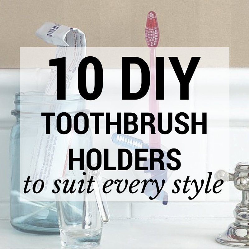 10 diy toothbrush holders to suit every style off the cusp