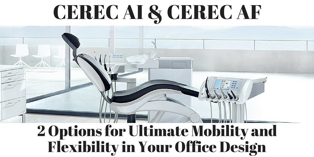 CEREC AI and CEREC AF offer mobility and flexibility for your office design