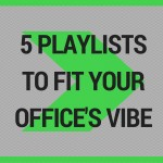 5 playlists to fit your offices vibe
