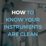 how and why to know your instruments are clean