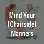 Mind Your Chairside Manners no border