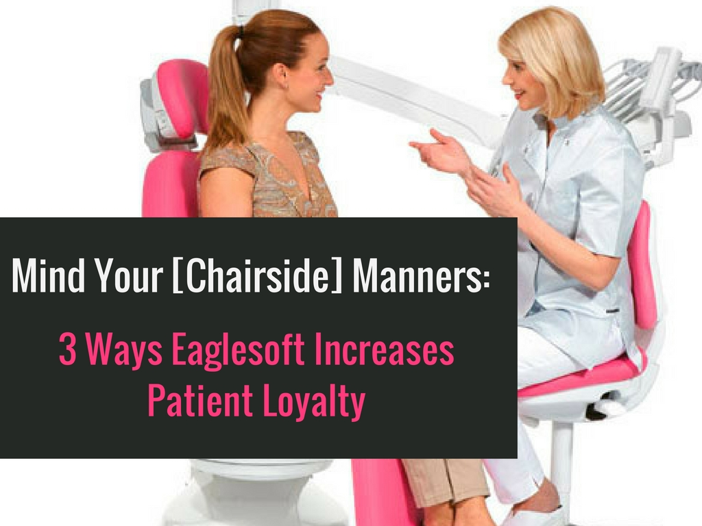 mind your chairside manners to increase patient loyalty