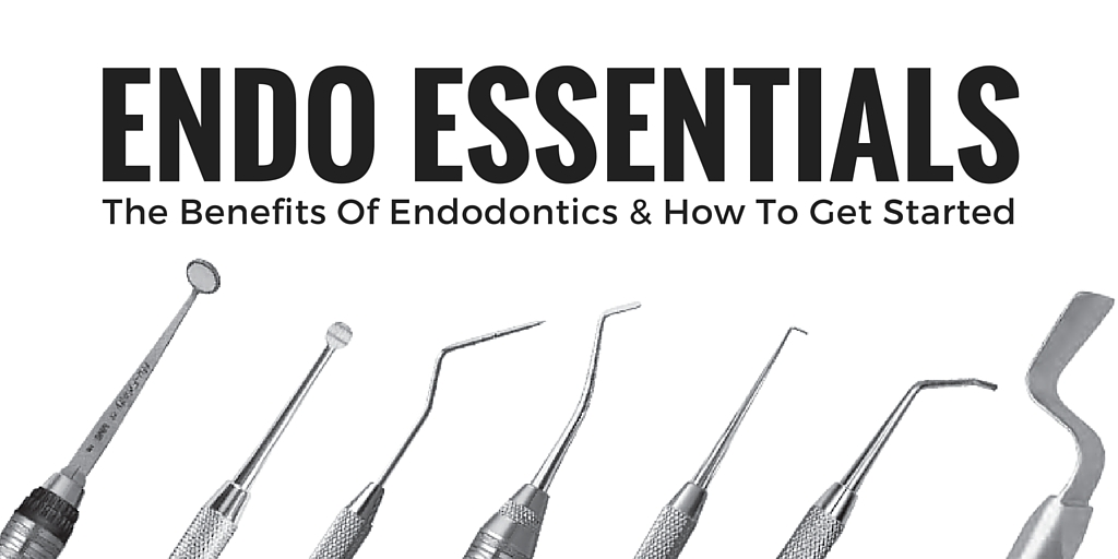 endo essentials: the benefits of endodontics and how to get started