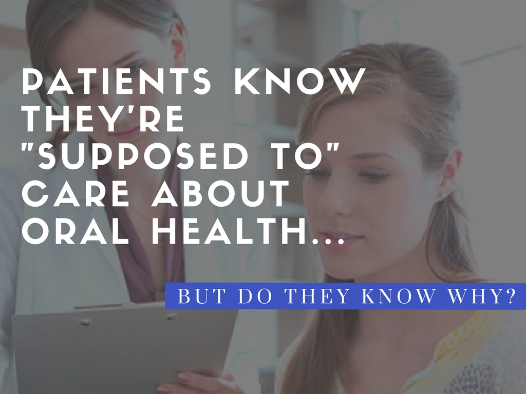 patients know they're supposed to care about oral health...