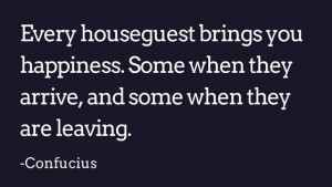 Every houseguest brings you happiness quote confuscius