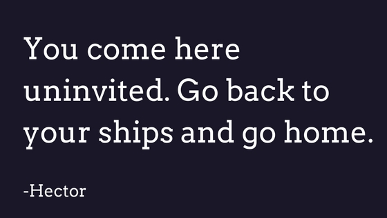 Take your ships and go home Hector quote