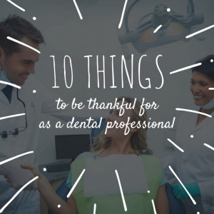 10 things for dental professionals to be thankful for