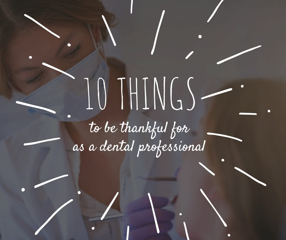 10 things to be thankful for as a dental professional