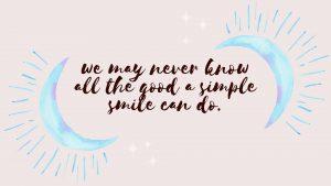 all the good a smile can do desktop wallpaper