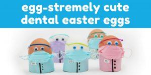 egg-stremely cute dental easter eggs