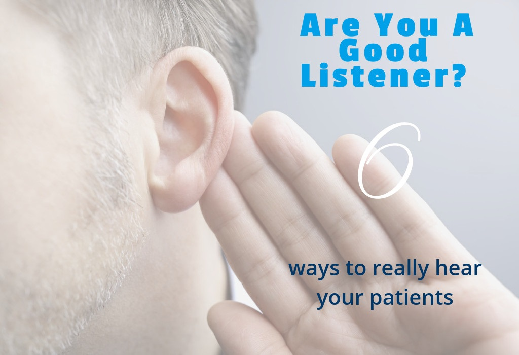 are you a good listener 6 ways to really hear your patients off