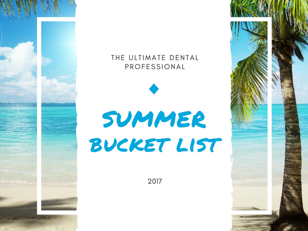 the ultimate dental professional summer bucket list
