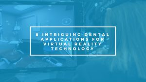 8 intriguing dental applications for virtual reality technology