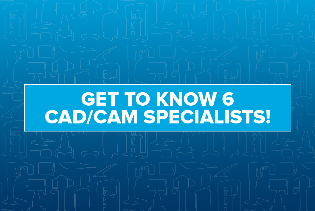 Get to know 6 CADCAM Specialists OffTheCusp Blog