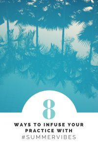 8 ways to infuse your practice with summer vibes